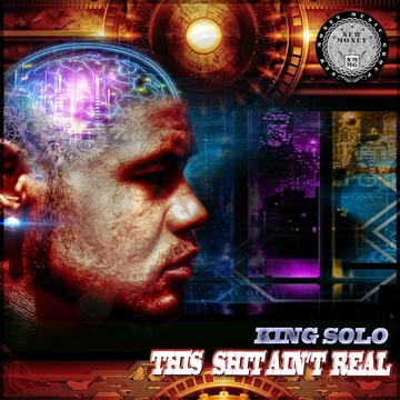 This Shit Ain't Real by KING SOLO, by King Solo on OurStage