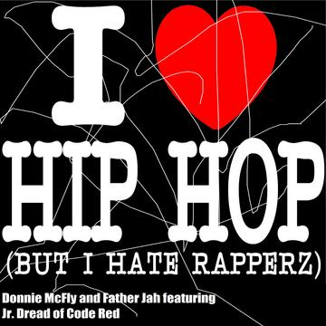 I Hate Rapperz, by Father Jah and Donnie McFly ft. Jr. Dread on OurStage