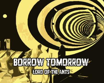 Borrow Tomorrow, by Lord of the Ants on OurStage
