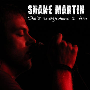 She's Everywhere I Am, by Shane Martin on OurStage