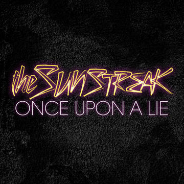 Once Upon A Lie, by The Sunstreak on OurStage
