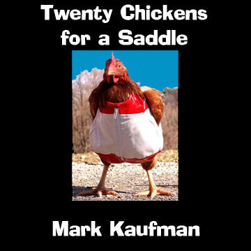 Twenty Chickens for a Saddle, by Mark Kaufman on OurStage