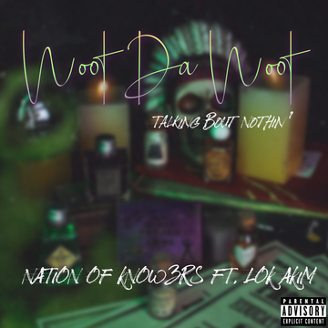 Woot Da Woot (Talking Bout Nothin'), by Nation Of Know3rs Ft. Lok Akim on OurStage