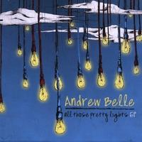 All Those Pretty Lights, by Andrew Belle on OurStage