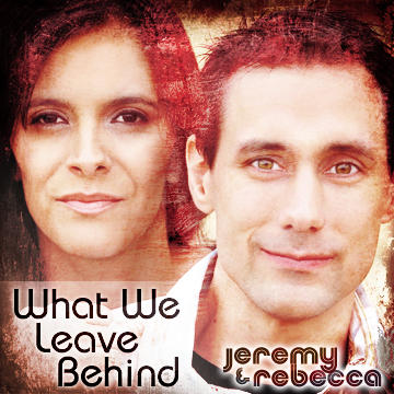 What We Leave Behind, by Jeremy and Rebecca on OurStage