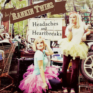 Headaches & Heartbreaks- SINGLE, by The Rankin Twins on OurStage