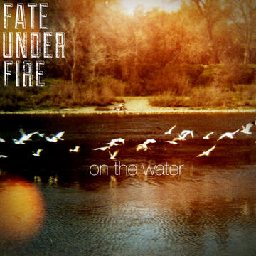 On The Water, by Fate Under Fire on OurStage