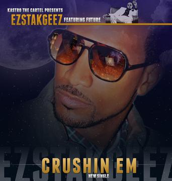 Crushin EM, by EzStakGeez featuring Future on OurStage