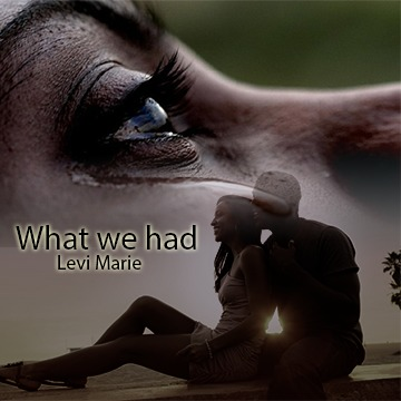 What we had, by Levi Maie on OurStage