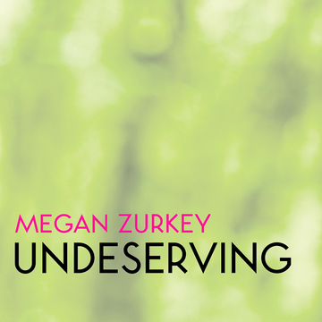 Undeserving, by Megan Zurkey on OurStage
