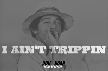 I Ain't Trippin, by DON X NOAH on OurStage