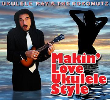 Makin' Love Ukulele Style, by Ukulele Ray on OurStage