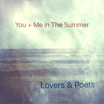 You + Me In The Summer, by Lovers and Poets on OurStage