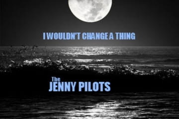 I Wouldn't Change A Thing, by The Jenny Pilots on OurStage