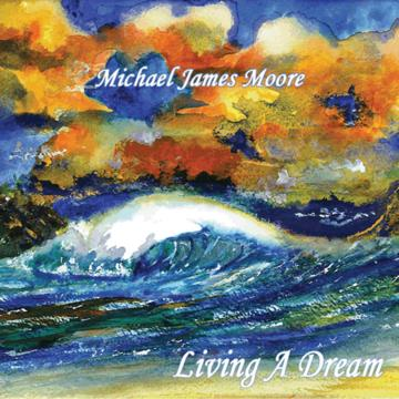 Living A Dream, by Michael James Moore on OurStage