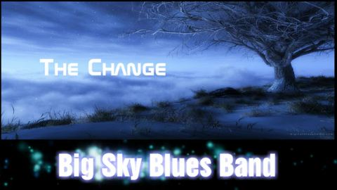 The Change, by Big Sky Blues Band on OurStage