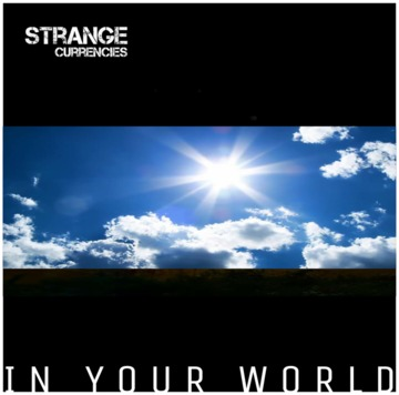 In Your World, by Strange Currencies on OurStage