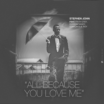 All Because You Love Me, by Stephen John feat Faith Otey, Derron Sandy, Diamonique Roy on OurStage
