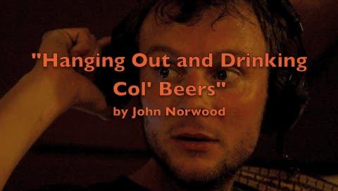Hanging Out and Drinking Col' Beers, by johnnorwood on OurStage