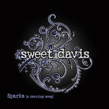 Sparks [a morning song], by Sweet Davis on OurStage
