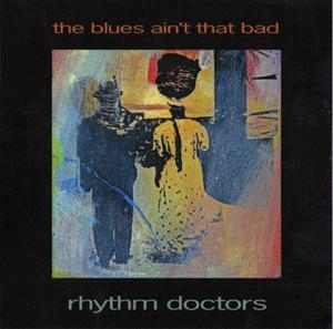 The Blues Ain't That Bad, by Rhythm Doctors on OurStage