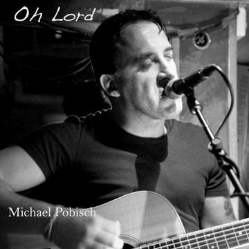 Oh Lord, by Michael Pobisch on OurStage