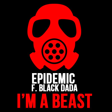 I'm a beast, by Epidemic f. Black Dada on OurStage