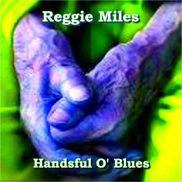 Handsful O' Blues, by Reggie Miles on OurStage