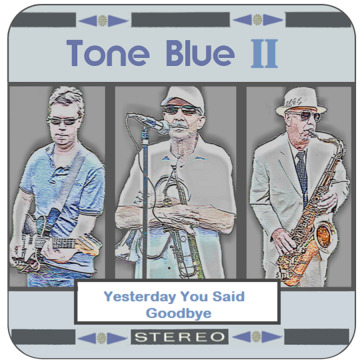 Yesterday You Said Goodbye, by Tone Blue on OurStage