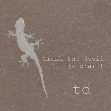 CRUSH THE DEVIL (IN MY BRAIN), by td on OurStage