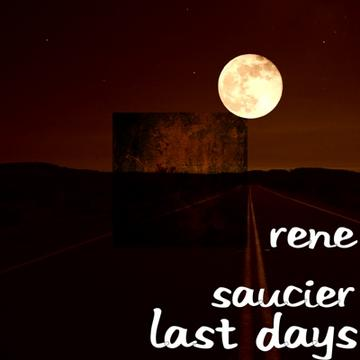 Last Days, by Rene Saucier on OurStage