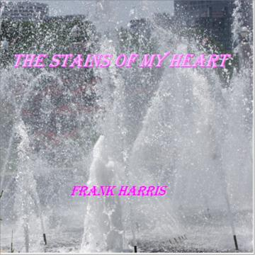 Stains of my Heart, by Frank Harris on OurStage