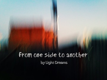 From one side to another, by Light Dreams on OurStage