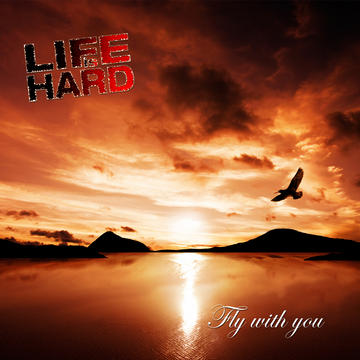 Fly With You, by Life is Hard on OurStage