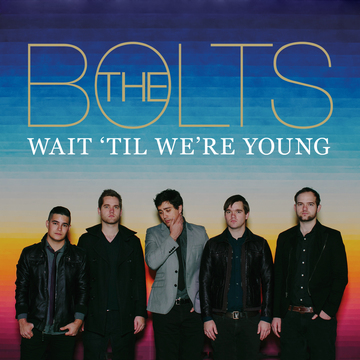 Wait 'til We're Young, by The Bolts on OurStage