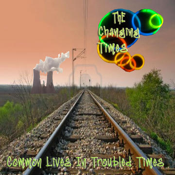 Common Lives in Troubled Times, by The Changing Times on OurStage