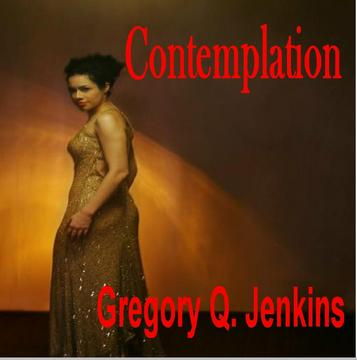 Variation on Contemplation, by Gregory Q. Jenkins on OurStage