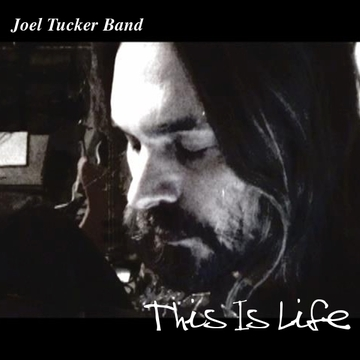 This Is Life, by Joel Tucker Band on OurStage