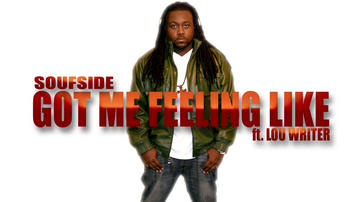 GOT ME FEELING LIKE ft. LOU WRITER, by SOUFSIDE on OurStage