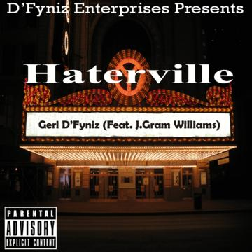 Haterville feat. J.Gram Williams - (EXPLICIT Mix) Music Licensing.WAV, by Geri D'Fyniz on OurStage