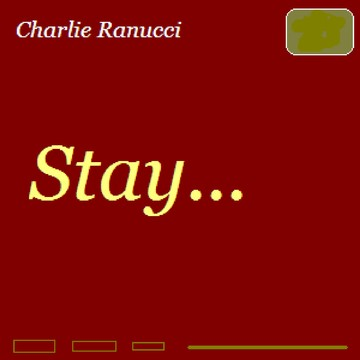 Stay, by Charlie Ranucci on OurStage