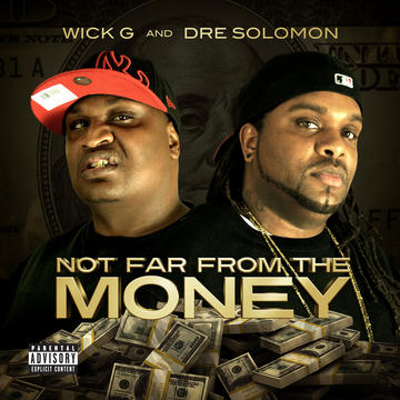 Not Far From The Money, by Wick G and Dre Solomon on OurStage