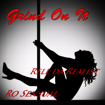 Grind On It, by Ro Sensual & Rell Da Realist on OurStage