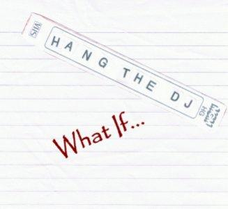 What If, by Hang the DJ (uk) on OurStage