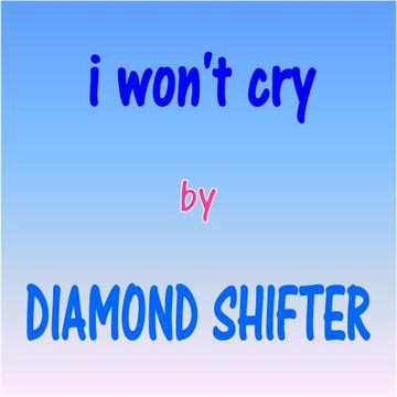 I Won't Cry, by Diamond Shifter on OurStage