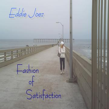 Fashion of Satisfaction, by Eddie Joez on OurStage