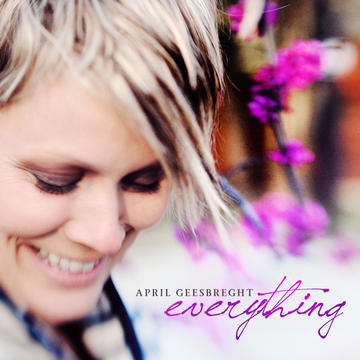 Everything, by april geesbreght on OurStage