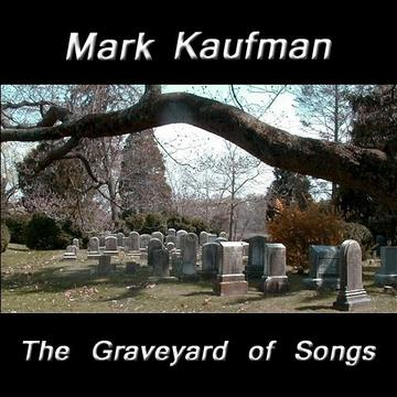 The Graveyard of Songs, by Mark Kaufman on OurStage