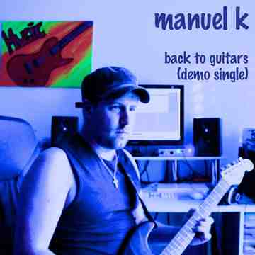 Back to Guitars (Demo), by Manuel K on OurStage