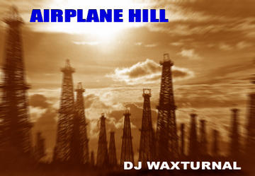 AIRPLANE HILL, by DJ WAXTURNAL on OurStage